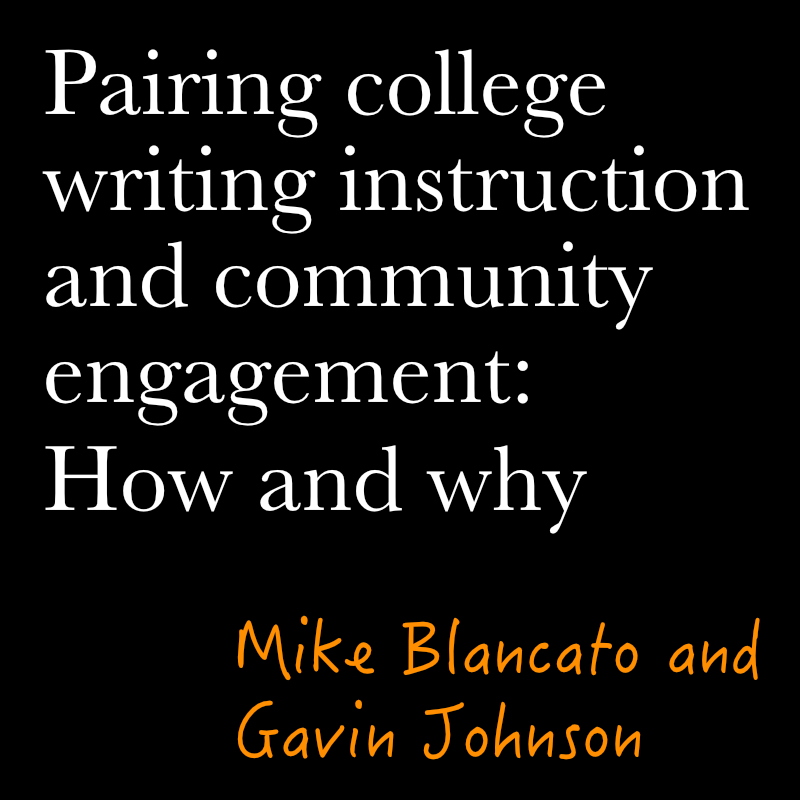 Pairing College Writing Instruction and Community Engagement: How and Why by mike blancato and gavin johnson