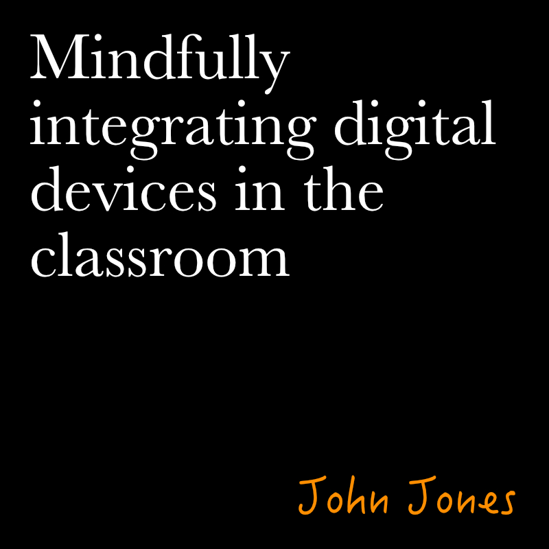 Mindfully Integrating Digital Devices in the Classroom by john jones